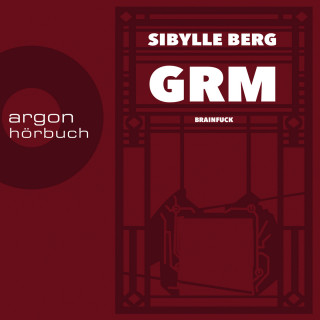 Sibylle Berg: GRM - Brainfuck (Ungekürzte Lesung)