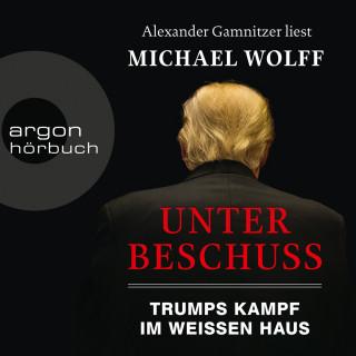 Michael Wolff: Unter Beschuss - Trumps Kampf im Weißen Haus (Ungekürzte Lesung)