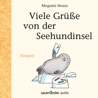 Megumi Iwasa: Viele Grüße von der Seehundinsel (Hörspiel)