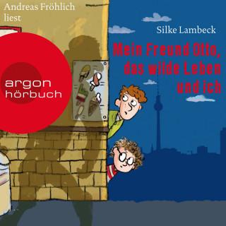 Silke Lambeck: Mein Freund Otto, das wilde Leben und ich (Ungekürzte Lesung)