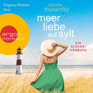 Claudia Thesenfitz: Meer Liebe auf Sylt: Ein Glückshörbuch (Ungekürzte Lesung)