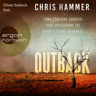 Chris Hammer: Outback - Fünf tödliche Schüsse. Eine unfassbare Tat. Mehr als eine Wahrheit (Ungekürzte Lesung)