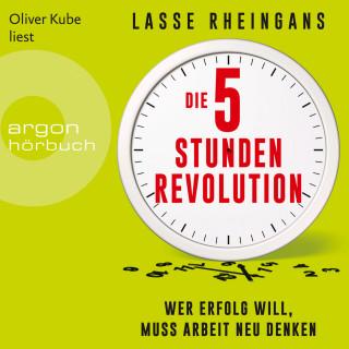 Lasse Rheingans: Die 5-Stunden-Revolution - Wer Erfolg will, muss Arbeit neu denken (Ungekürzte Lesung)
