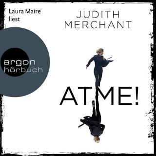 Judith Merchant: ATME! (Gekürzte Lesung)