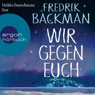 Fredrik Backman: Wir gegen euch (Gekürzte Lesung)