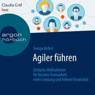 Svenja Hofert: Agiler führen - Einfache Maßnahmen für bessere Teamarbeit, mehr Leistung und höhere Kreativität (Ungekürzte Lesung)