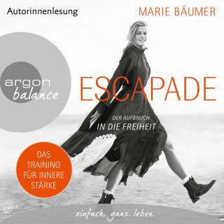Marie Bäumer: Escapade: Der Aufbruch in die Freiheit (Gekürzte Autorinnenlesung)