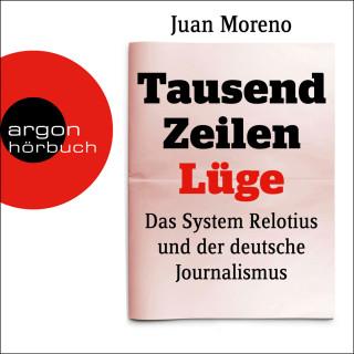 Juan Moreno: Tausend Zeilen Lüge - Das System Relotius und der deutsche Journalismus (Ungekürzte Lesung)