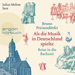 Bruno Preisendörfer: Als die Musik in Deutschland spielte - Reise in die Bachzeit (Ungekürzte Lesung)