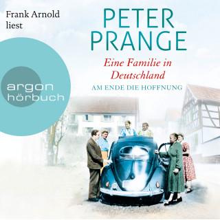 Peter Prange: Eine Familie in Deutschland - Am Ende die Hoffnung (Gekürzte Lesung)