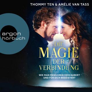 Thommy Ten, Amélie van Tass: Die Magie der Verbindung - Wie man Menschen verzaubert und für sich begeistert (Ungekürzte Lesung)