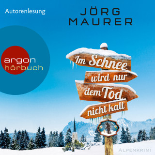 Jörg Maurer: Im Schnee wird nur dem Tod nicht kalt (Ungekürzte Autorenlesung)