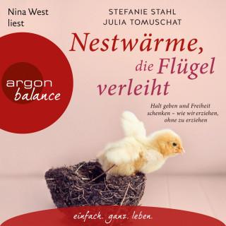Stefanie Stahl, Julia Tomuschat: Nestwärme, die Flügel verleiht - Halt geben und Freiheit schenken - wie wir erziehen, ohne zu erziehen (Ungekürzte Lesung)