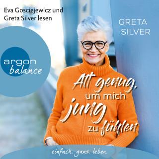 Greta Silver: Alt genug, um mich jung zu fühlen (Ungekürzte Lesung)