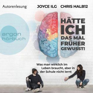 Joyce Ilg, Chris Halb12: Hätte ich das mal früher gewusst! - Was man wirklich im Leben braucht, aber in der Schule nicht lernt (Ungekürzte Autorinnenlesung)