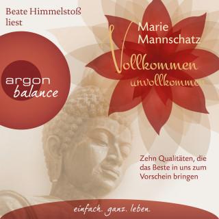 Marie Mannschatz: Vollkommen unvollkommen - Zehn Qualitäten, die das Beste in uns zum Vorschein bringen (Gekürzte Lesung)