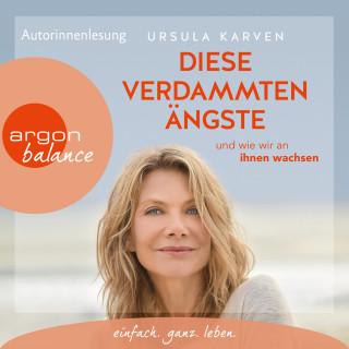 Ursula Karven: Diese verdammten Ängste - ... und wie wir an ihnen wachsen (Ungekürzte Lesung)