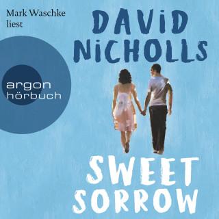David Nicholls: Sweet Sorrow - Weil die erste Liebe unvergesslich ist (ungekürzt)