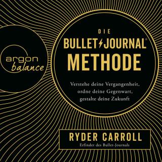 Ryder Carroll: Die Bullet-Journal-Methode - Verstehe deine Vergangenheit, ordne deine Gegenwart, gestalte deine Zukunft (ungekürzt)