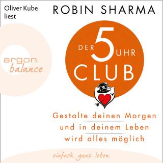 Robin Sharma: Der 5-Uhr-Club - Gestalte deinen Morgen und in deinem Leben wird alles möglich (Ungekürzte Lesung)
