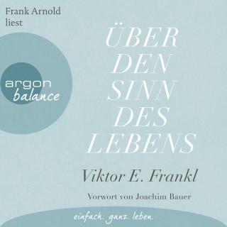 Viktor E. Frankl: Über den Sinn des Lebens (Ungekürzte Lesung)