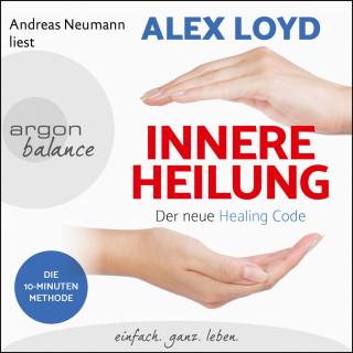 Alex Loyd: Innere Heilung - Der neue Healing Code (Gekürzte Lesung)