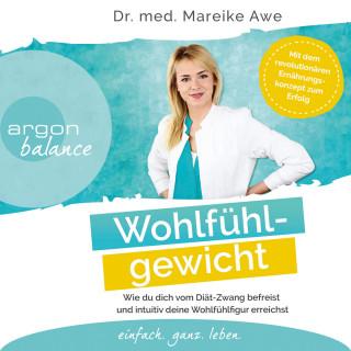 Mareike Awe: Wohlfühlgewicht - Wie du dich vom Diät-Zwang befreist und intuitiv deine Wohlfühlfigur erreichst (Ungekürzte Lesung)