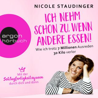 Nicole Staudinger: Ich nehm' schon zu, wenn andere essen - Wie ich trotz 7 Millionen Ausreden 30 Kilo verlor (Ungekürzte Autorinnenlesung)