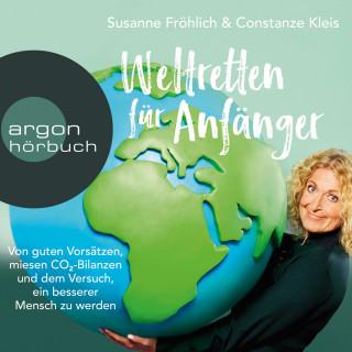 Susanne Fröhlich, Constanze Kleis: Weltretten für Anfänger - Von guten Vorsätzen, miesen CO2-Bilanzen und dem Versuch, ein besserer Mensch zu werden (Gekürzte Lesung)