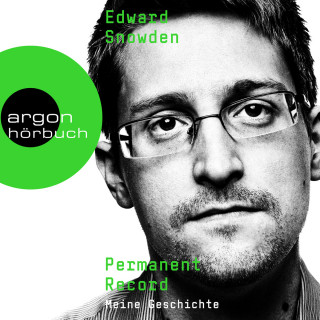Edward Snowden: Permanent Record - Meine Geschichte, Band (Ungekürzte Lesung)