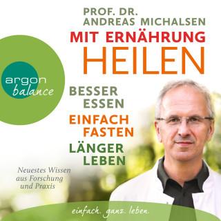 Andreas Michalsen: Mit Ernährung heilen - Besser essen - einfach fasten - länger leben. Neuestes Wissen aus Forschung und Praxis (Ungekürzte Lesung)