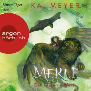 Kai Meyer: Merle. Das Gläserne Wort - Merle-Zyklus, Band 3 (Ungekürzte Lesung)