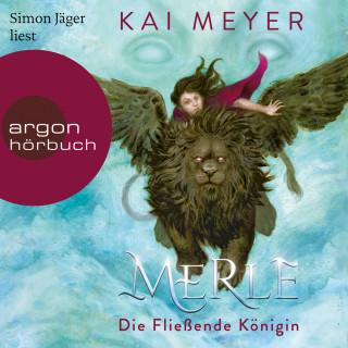 Kai Meyer: Merle. Die Fließende Königin - Merle-Zyklus, Band 1 (Ungekürzte Lesung)
