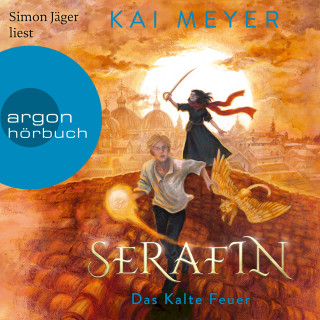 Kai Meyer: Serafin. Das Kalte Feuer - Merle-Zyklus, Band 4 (Ungekürzte Lesung)