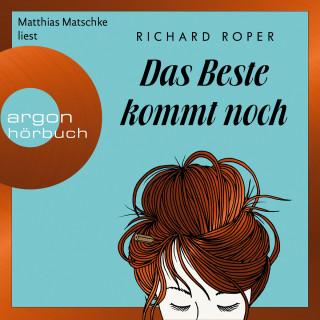 Richard Roper: Das Beste kommt noch (Gekürzte Lesung)