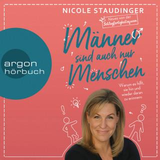 Nicole Staudinger: Männer sind auch nur Menschen - Warum es hilft, sie hin und wieder daran zu erinnern (Ungekürzte Autorinnenlesung)