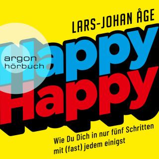 Lars Johan Åge: Happy Happy - Wie Sie sich in nur fünf Schritten mit (fast) jedem einigen (Ungekürzte Lesung)