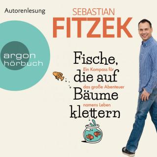 Sebastian Fitzek: Fische, die auf Bäume klettern - Ein Kompass für das große Abenteuer namens Leben (Ungekürzte Autorenlesung)