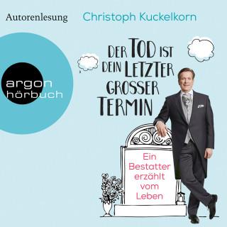 Christoph Kuckelkorn: Der Tod ist dein letzter großer Termin - Ein Bestatter erzählt vom Leben (Autorenlesung)