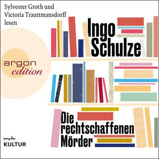 Ingo Schulze: Die rechtschaffenen Mörder (Ungekürzte Lesung)