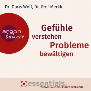 Doris Wolf, Rolf Merkle: Gefühle verstehen, Probleme bewältigen - Essentials. Themen auf den Punkt gebracht. (Gekürzte Lesung)
