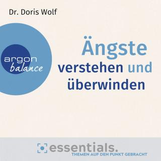 Doris Wolf: Ängste verstehen und überwinden - Essentials. Themen auf den Punkt gebracht (Gekürzte Lesung)