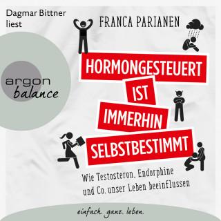 Franca Parianen: Hormongesteuert ist immerhin selbstbestimmt - Wie Testosteron, Endorphine und Co. unser Leben beeinflussen (Ungekürzte Lesung)