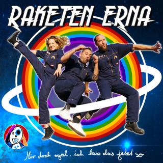 Raketen Erna: Mir doch egal, ich lass das jetzt so!