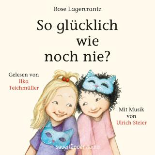 Rose Lagercrantz: So glücklich wie noch nie? (Ungekürzte Lesung)