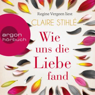 Claire Stihlé: Wie uns die Liebe fand (Ungekürzte Lesung)