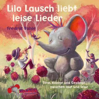 Fredrik Vahle: Lilo Lausch liebt leise Lieder (Töne, Klänge und Gesänge zwischen laut und leise)