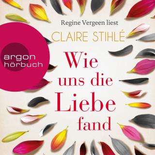 Claire Stihlé: Wie uns die Liebe fand (Gekürzte Lesung)