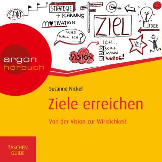 Susanne Nickel: Ziele erreichen - Von der Vision zur Wirklichkeit - Haufe TaschenGuide (ungekürzt)
