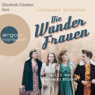 Stephanie Schuster: Die Wunderfrauen - Alles, was das Herz begehrt - Wunderfrauen-Trilogie, Band 1 (gekürzt)